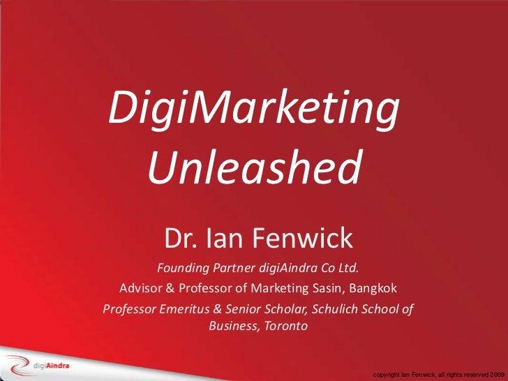 DigiMarketing Unleashed<br />Dr. Ian Fenwick<br />Founding Partner digiAindra Co Ltd.<br />Advisor & Professor of Marketin...