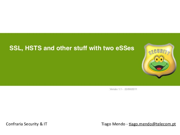 SSL, HSTS and other stuff with two eSSes                                        Versão 1.1 - 22/06/2011Confraria Securit...