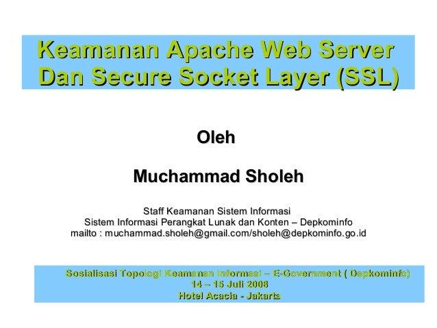 Keamanan Apache Web Server Dan Secure Socket Layer (SSL) Oleh Muchammad Sholeh Staff Keamanan Sistem Informasi Sistem Info...