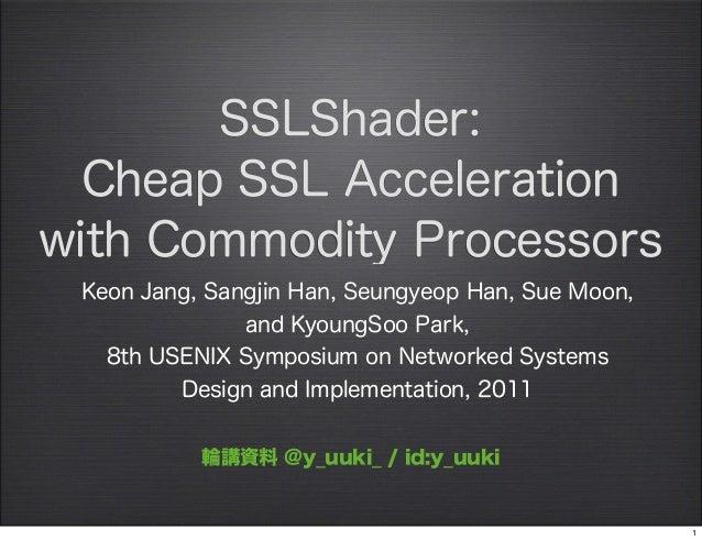 SSLShader:  Cheap SSL Accelerationwith Commodity Processors Keon Jang, Sangjin Han, Seungyeop Han, Sue Moon,              ...