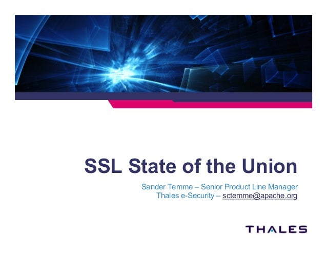 SSL State of the Union Sander Temme – Senior Product Line Manager Thales e-Security – sctemme@apache.org