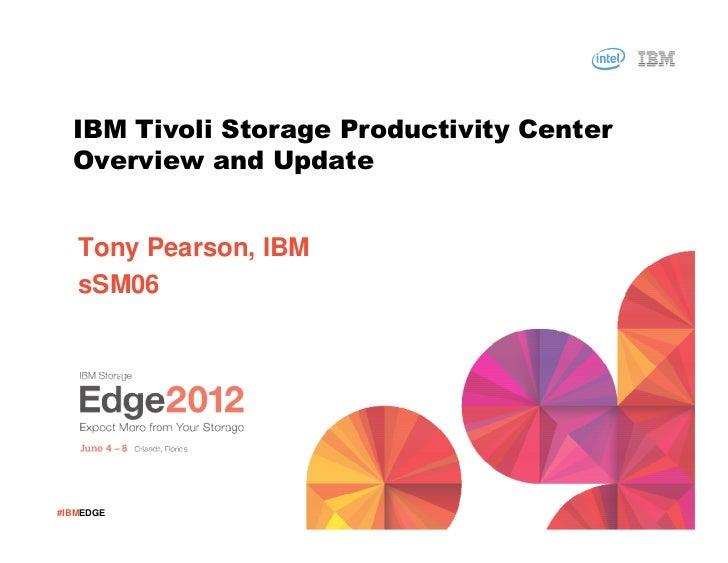 IBM Tivoli Storage Productivity Center  Overview and Update   Tony Pearson, IBM   sSM06#IBMEDGE