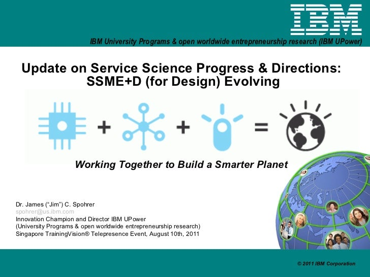 Update on Service Science Progress & Directions:  SSME+D (for Design) Evolving Working Together to Build a Smarter Planet ...