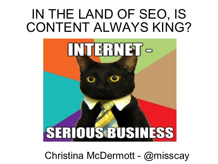 IN THE LAND OF SEO, IS CONTENT ALWAYS KING? Christina McDermott - @misscay