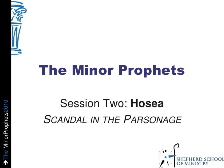 The Minor Prophets<br />Session Two: Hosea<br />Scandal in the Parsonage<br />
