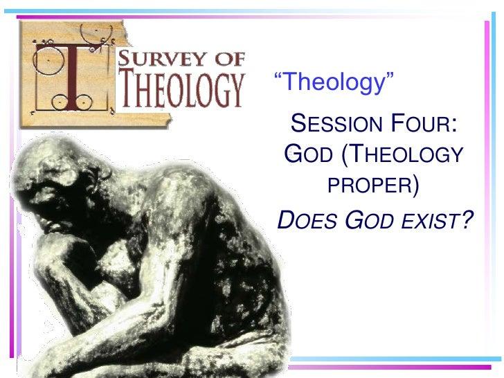 ―Theology‖  SESSION FOUR: GOD (THEOLOGY    PROPER) DOES GOD EXIST?