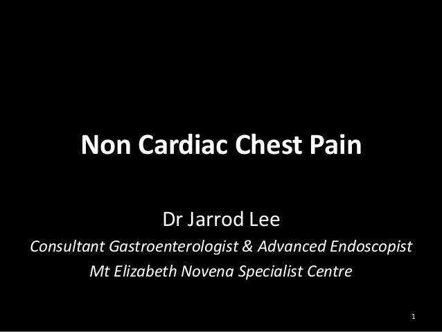 Non Cardiac Chest Pain Dr Jarrod Lee Consultant Gastroenterologist & Advanced Endoscopist Mt Elizabeth Novena Specialist C...