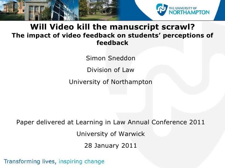 Will Video kill the manuscript scrawl? The impact of video feedback on students' perceptions of feedback <ul><li>Simon Sne...