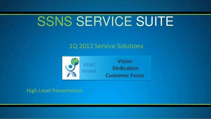 SSNS SERVICE SUITE                 1Q 2012 Service Solutions                                   Vision                     ...