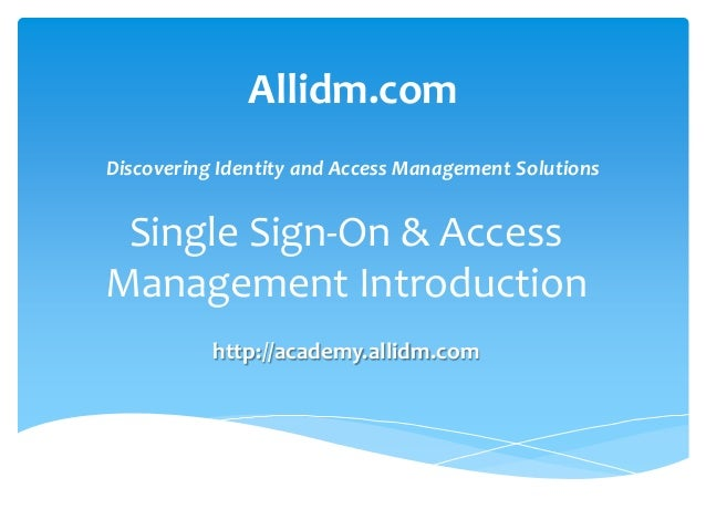 Allidm.com Discovering Identity and Access Management Solutions  Single Sign-On & Access Management Introduction http://ac...