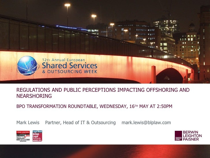 REGULATIONS AND PUBLIC PERCEPTIONS IMPACTING OFFSHORING ANDNEARSHORINGBPO TRANSFORMATION ROUNDTABLE, WEDNESDAY, 16TH MAY A...