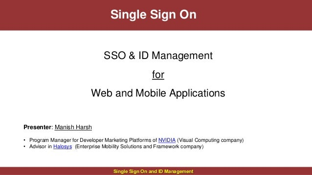 Single Sign On  SSO & ID Management  for  Web and Mobile Applications  Single Sign On and ID Management  Presenter: Manish...