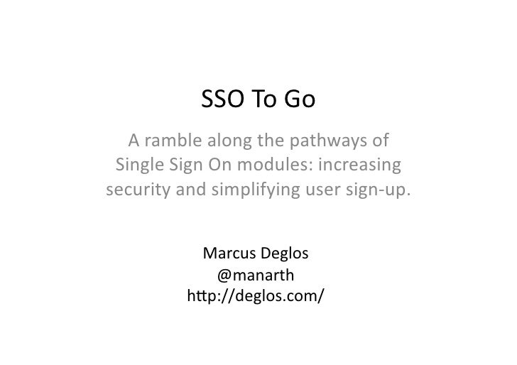 SSO	  To	  Go	     A	  ramble	  along	  the	  pathways	  of	   Single	  Sign	  On	  modules:	  increasing	  security	  and...