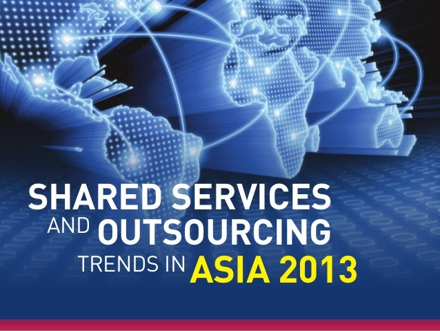 SHARED SERVICES ASIA 2013TRENDS IN AND OUTSOURCING