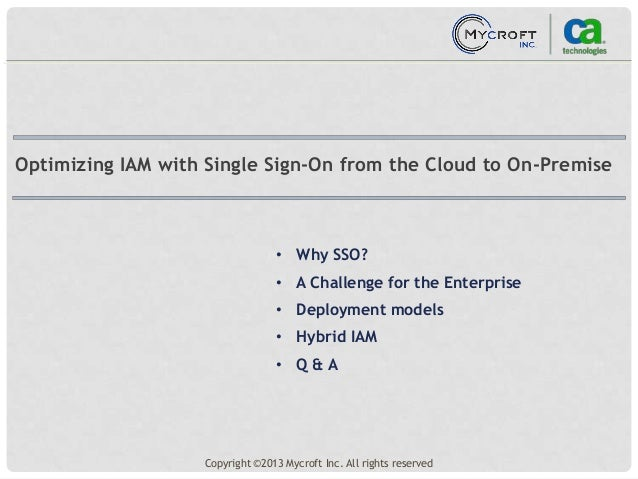 • Why SSO? • A Challenge for the Enterprise • Deployment models • Hybrid IAM • Q & A Optimizing IAM with Single Sign-On fr...