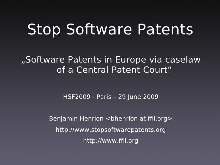 "Stop Software Patents ""Software Patents in Europe via caselaw        of a Central Patent Court""            HSF2009 - Paris..."