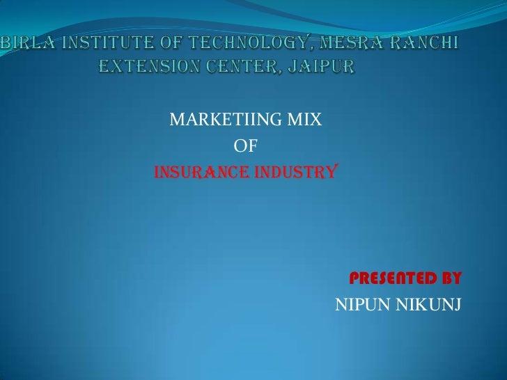 MARKETIING MIX       OFINSURANCE INDUSTRY                  PRESENTED BY                 NIPUN NIKUNJ
