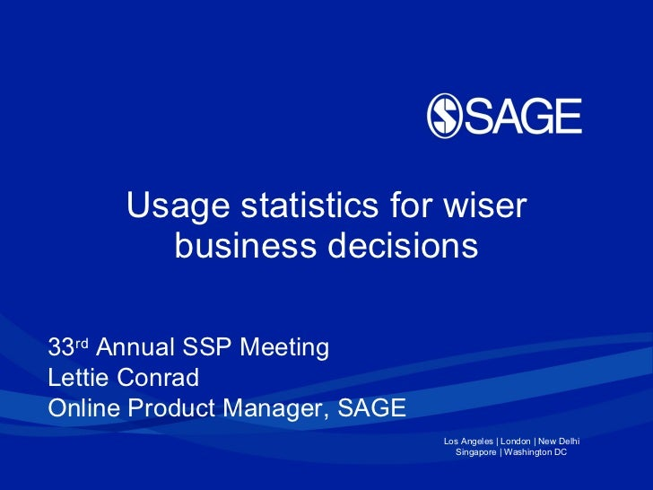 Usage statistics for wiser business decisions 33 rd  Annual SSP Meeting Lettie Conrad Online Product Manager, SAGE
