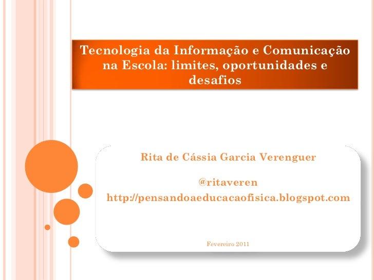 Tecnologia da Informação e Comunicação   na Escola: limites, oportunidades e                 desafios        Rita de Cássi...