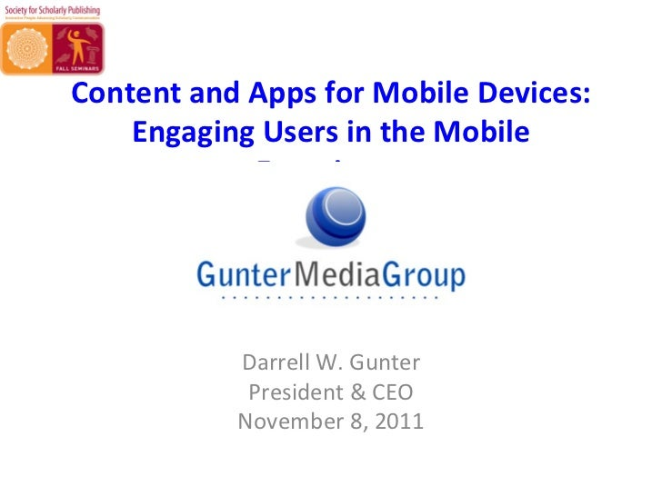 Content	  and	  Apps	  for	  Mobile	  Devices:	      Engaging	  Users	  in	  the	  Mobile	                    Experience	 ...