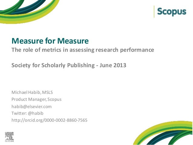 Measure for MeasureThe role of metrics in assessing research performanceSociety for Scholarly Publishing - June 2013Michae...