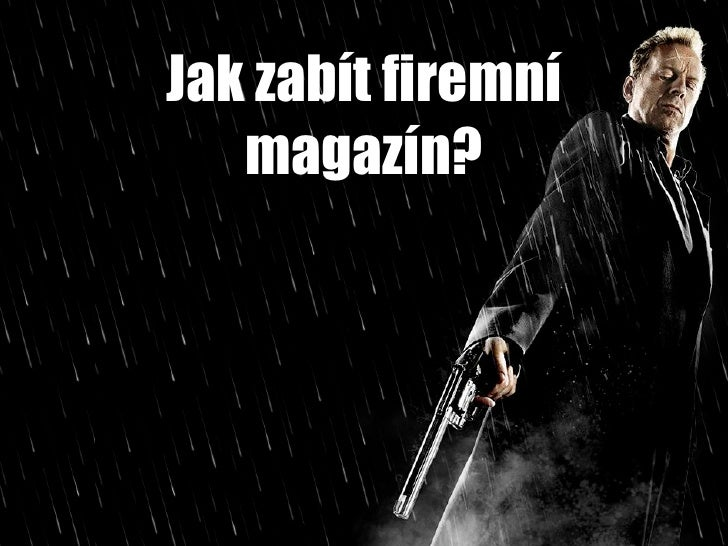 Jak zabít firemní    magazín?
