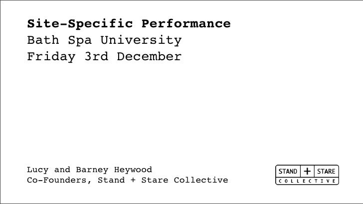 Site-Specific PerformanceBath Spa UniversityFriday 3rd DecemberLucy and Barney HeywoodCo-Founders, Stand + Stare Collective