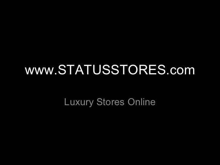 www.STATUSSTORES.com Luxury Stores Online