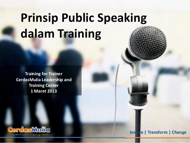 Prinsip Public Speaking  dalam Training    Training for TrainerCerdasMulia Leadership and      Training Center       1 Mar...