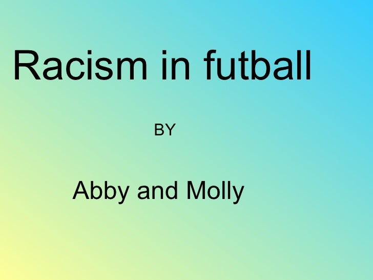 Racism in futball    BY Abby and Molly