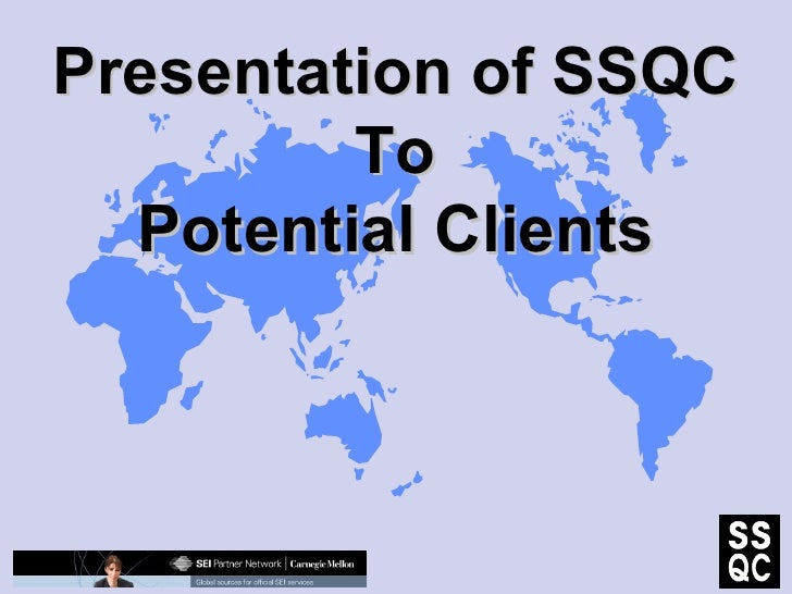 Presentation of SSQC To Potential Clients