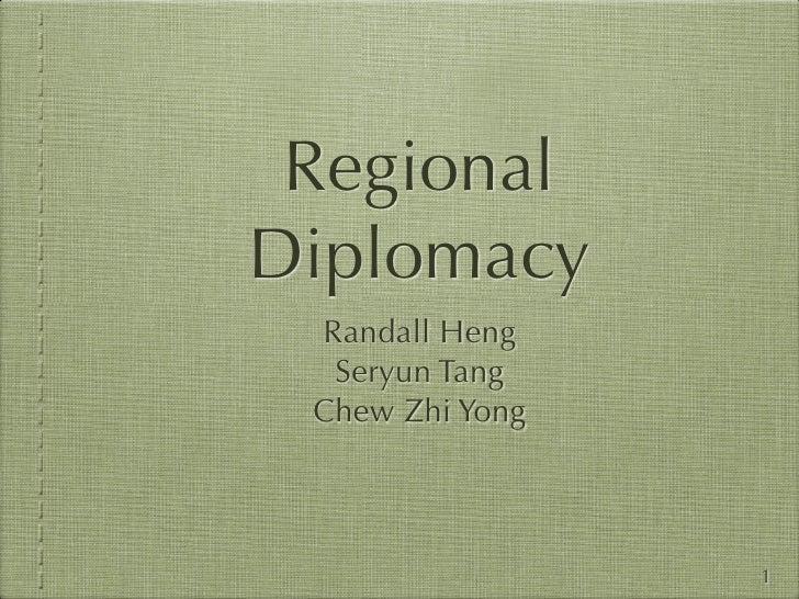 Regional Diplomacy  Randall Heng   Seryun Tang  Chew Zhi Yong                     1