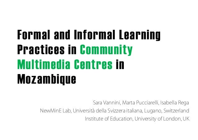 Formal and Informal Learning Practices in Community Multimedia Centres in Mozambique Sara Vannini, Marta Pucciarelli, Isab...