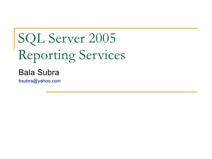 SQL Server 2005  Reporting Services Bala Subra [email_address]