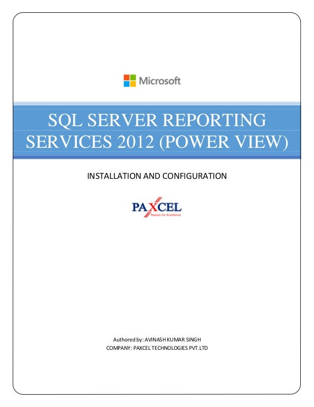 SQL SERVER REPORTINGSERVICES 2012 (POWER VIEW)      INSTALLATION AND CONFIGURATION            Authored by: AVINASH KUMAR S...