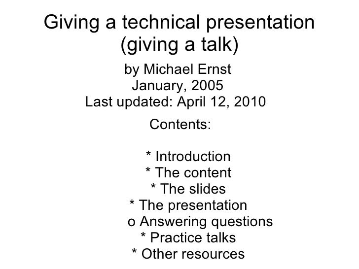 Giving a technical presentation          (giving a talk)           by Michael Ernst            January, 2005     Last upda...