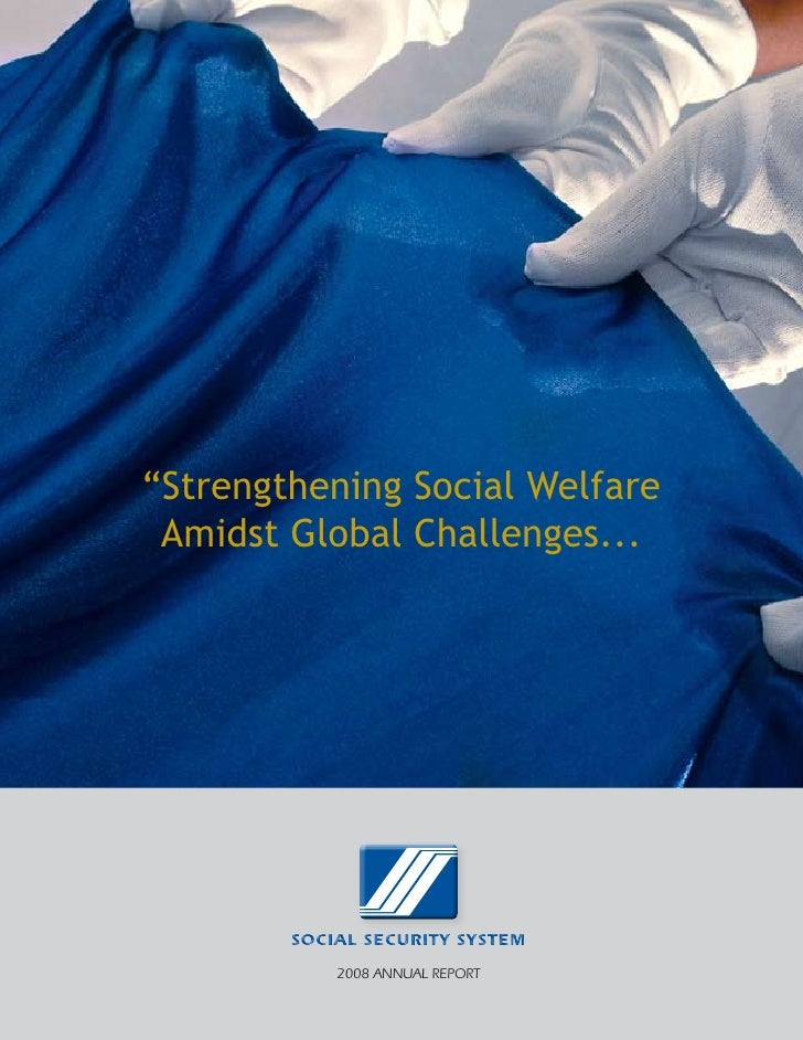 """Strengthening Social Welfare  Amidst Global Challenges...             SOCIAL SECURITY SYSTEM             2008 AnnuAl Repo..."