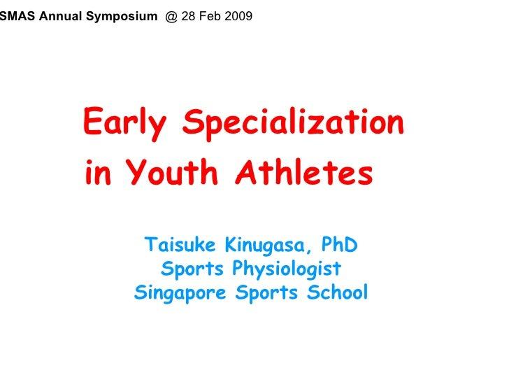 <ul><li>Early Specialization </li></ul><ul><li>in Youth Athletes  </li></ul>  Taisuke Kinugasa, PhD Sports Physiologist Si...