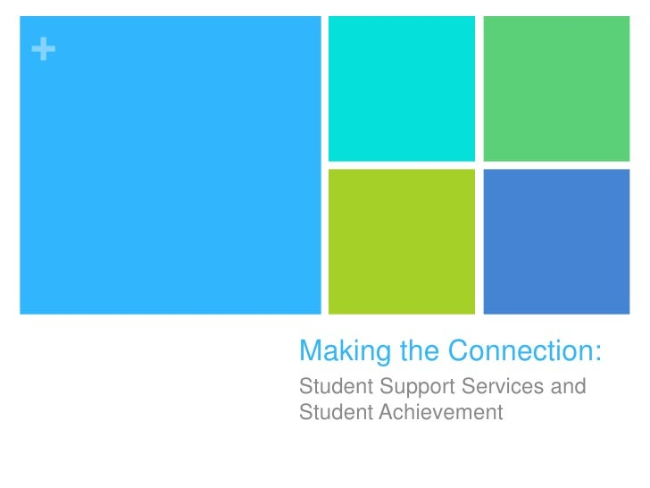 +    Making the Connection:    Student Support Services and    Student Achievement