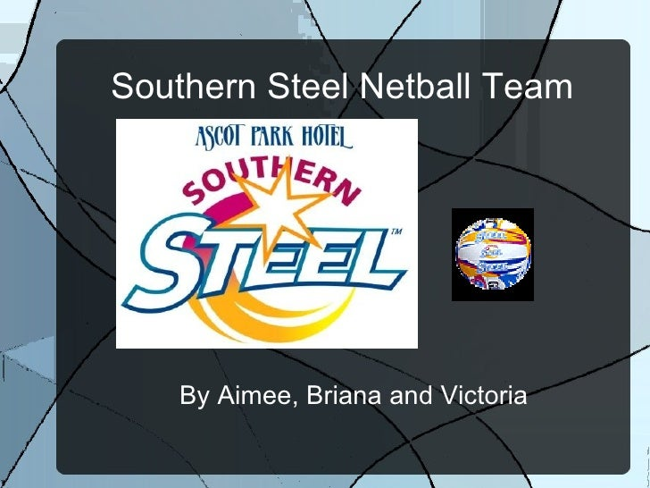 Southern Steel Netball Team By Aimee, Briana and Victoria