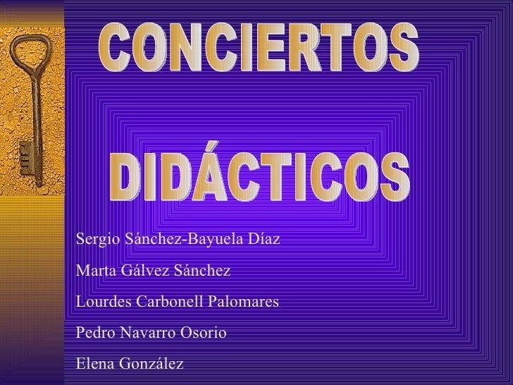 CONCIERTOS  DIDÁCTICOS Sergio Sánchez-Bayuela Díaz Marta Gálvez Sánchez Lourdes Carbonell Palomares Pedro Navarro Osorio E...
