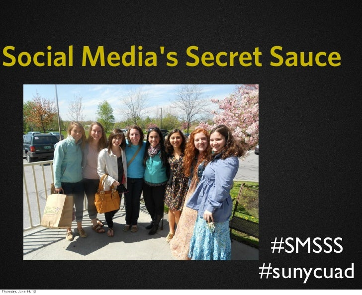 Social Medias Secret Sauce                         #SMSSS                        #sunycuadThursday, June 14, 12