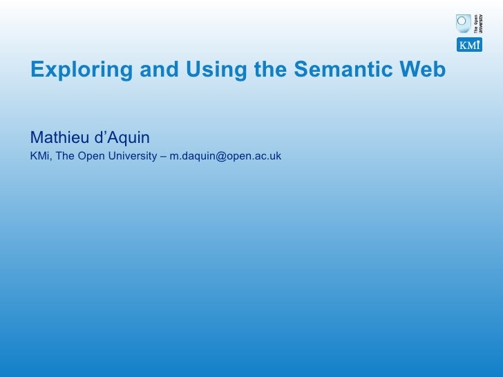 Exploring and Using the Semantic Web Mathieu d'Aquin  KMi, The Open University – m.daquin@open.ac.uk