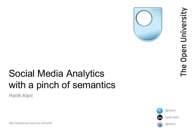 Social Media Analytics with a pinch of semantics Harith Alani http://people.kmi.open.ac.uk/harith/ @halani harith-alani @h...
