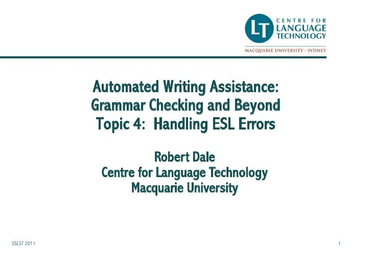 Automated Writing Assistance:             Grammar Checking and Beyond              Topic 4: Handling ESL Errors           ...