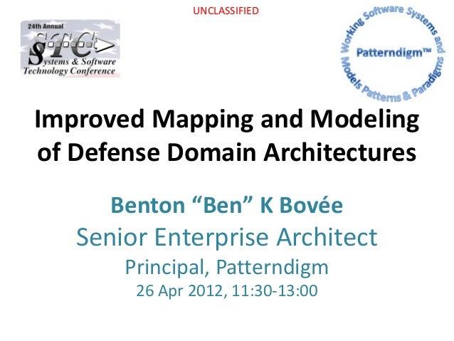 "UNCLASSIFIEDImproved Mapping and Modelingof Defense Domain Architectures      Benton ""Ben"" K Bovée   Senior Enterprise Arc..."