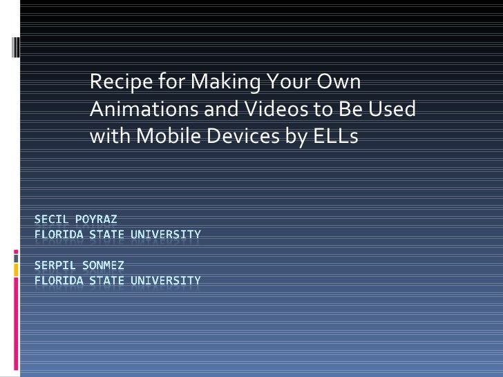 Recipe for Making Your Own Animations and Videos to Be Used with Mobile Devices by ELLs