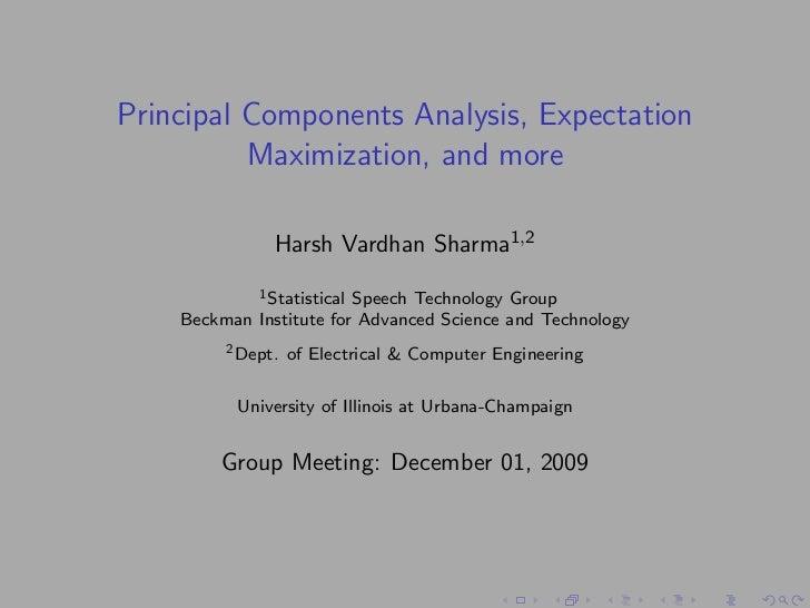 Principal Components Analysis, Expectation          Maximization, and more               Harsh Vardhan Sharma1,2          ...