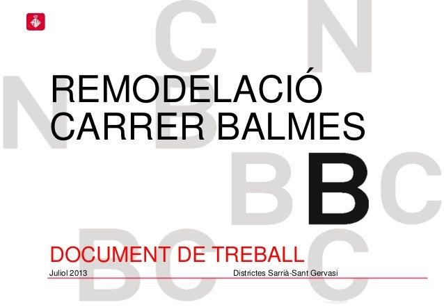 REMODELACIÓ CARRER BALMES DOCUMENT DE TREBALL Juliol 2013 Districtes Sarrià-Sant Gervasi