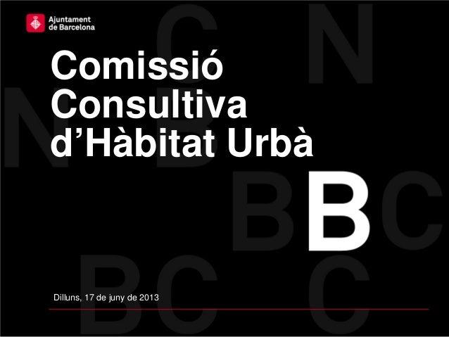 ComissióConsultivad'Hàbitat UrbàDilluns, 17 de juny de 2013